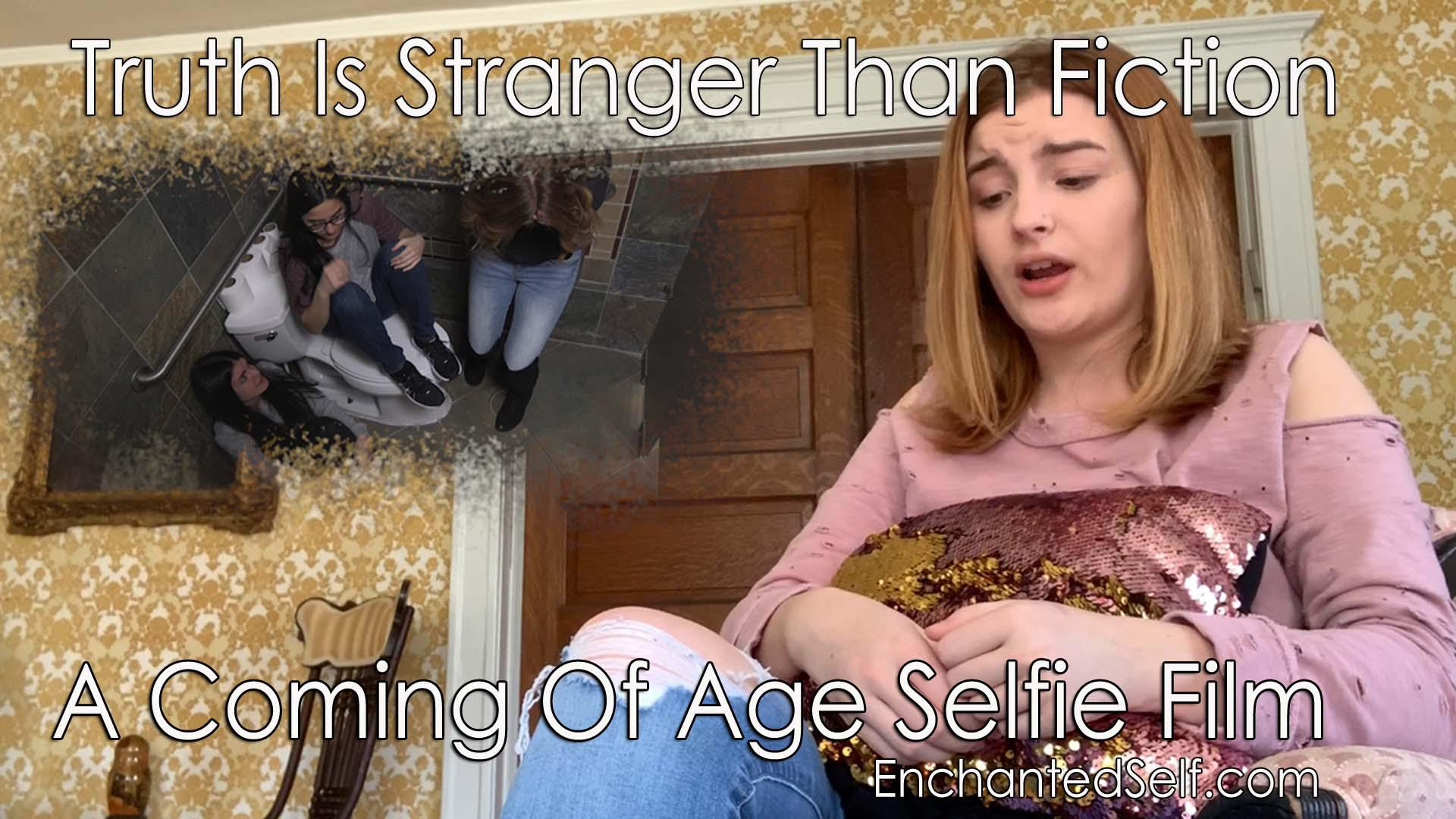 Truth is Stranger Than Fiction, A Coming of Age, Selfie Film